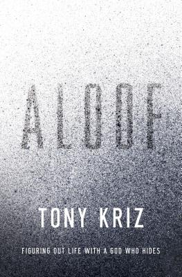 Aloof: Figuring Out Life with a God Who Hides - Kriz, Tony