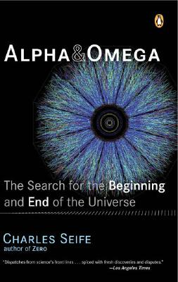 Alpha and Omega: The Search for the Beginning and End of the Universe - Seife, Charles