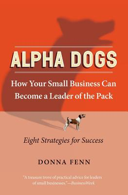 Alpha Dogs: How Your Small Business Can Become a Leader of the Pack - Fenn, Donna