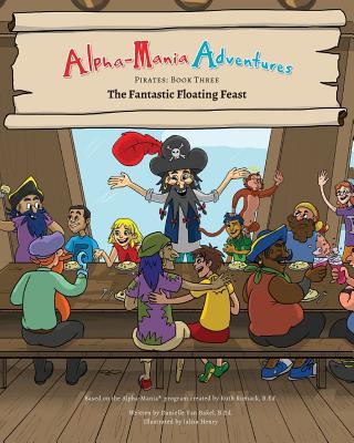 Alpha-Mania Adventures: The Fantastic Floating Feast: An Alliteration Book - Van Bakel, Danielle