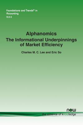 Alphanomics: The Informational Underpinnings of Market Efficiency - Lee, Charles, and Eric So