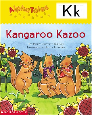 Alphatales (Letter K: Kangaroo's Kazoo): A Series of 26 Irresistible Animal Storybooks That Build Phonemic Awareness & Teach Each Letter of the Alphabet - Lewison, Wendy Cheyette