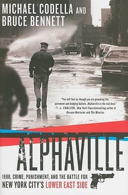 Alphaville: 1988, Crime, Punishment, and the Battle for New York City's Lower East Side - Codella, Michael, and Bennett, Bruce