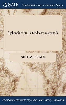 Alphonsine: Ou, La Tendresse Maternelle - Genlis, Stephanie