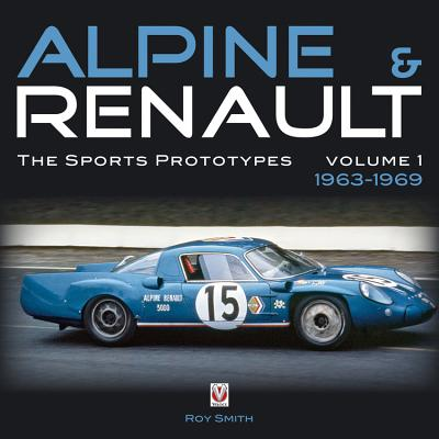 Alpine & Renault: The Sports Prototypes, Volume 1: 1963 to 1969 - Smith, Roy