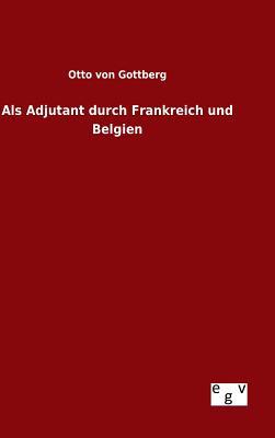 ALS Adjutant Durch Frankreich Und Belgien - Gottberg, Otto Von