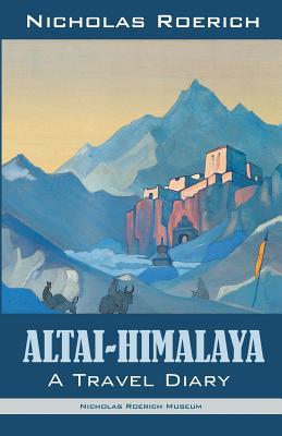 Altai-Himalaya: A Travel Diary - Roerich, Nicholas