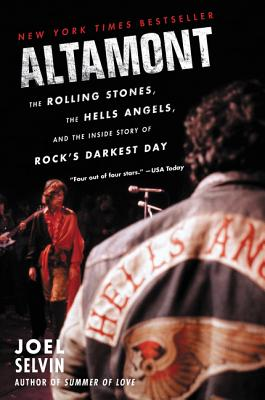 Altamont: The Rolling Stones, the Hells Angels, and the Inside Story of Rock's Darkest Day - Selvin, Joel