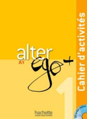 Alter Ego +: Cahier d'activites + CD audio A1 - Gomes, R, and Gruneberg, Anne, and Jimenez, Helena