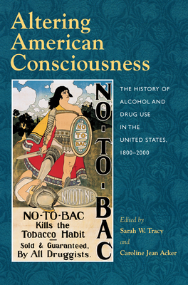 Altering American Consciousness: The History of Alcohol and Drug Use in the United States, 1800-2000 - Tracy, Sarah W, Professor (Editor)