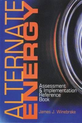 Alternate Energy: Assessment & Implementation Reference Book - Winebrake, James J (Editor)