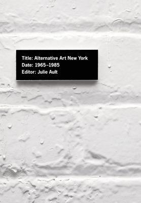 Alternative Art New York, 1965-1985: A Cultural Politics Book for the Social Text Collective - Ault, Julie