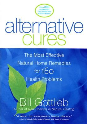 Alternative Cures: The Most Effective Natural Home Remedies for 160 Health Problems - Gottlieb, Bill