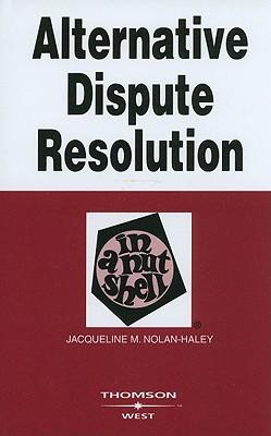 Alternative Dispute Resolution in a Nutshell - Nolan-Haley, Jacqueline