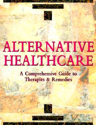 Alternative Health Care: A Comprehensive Guide to Therapies & Remedies - Lambert, Mary