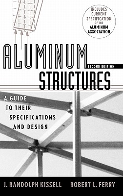 Aluminum Structures: A Guide to Their Specifications and Design - Kissell, J. Randolph, and Ferry, Robert L.