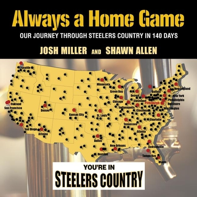 Always a Home Game: Our Journey Through Steelers Country in 140 Days - Miller, Josh, and Allen, Shawn