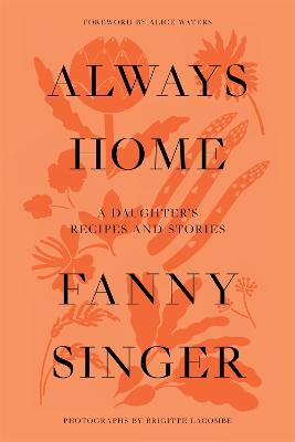 Always Home: A Daughter's Culinary Memoir - Singer, Fanny, and Waters, Alice (Foreword by)