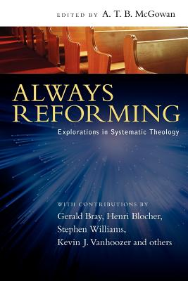 Always Reforming: Explorations in Systematic Theology - McGowan, A T B (Editor)