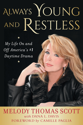 Always Young and Restless: My Life on and Off America's #1 Daytime Drama - Thomas Scott, Melody, and Davis, Dana L, and Paglia, Camille (Foreword by)