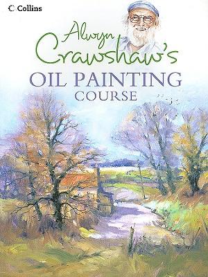 Alwyn Crawshaw's Oil Painting Course - Crawshaw, Alwyn