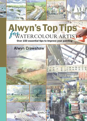 Alwyn's Top Tips for Watercolour Artists - Crawshaw, Alwyn
