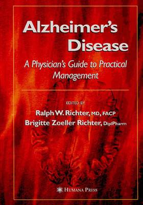 Alzheimer's Disease: A Physician's Guide to Practical Management - Richter, Brigette Zoeller, and Blass, John P, M.D., and Richter, Ralph W (Editor)