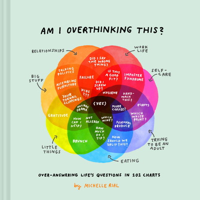 Am I Overthinking This?: Over-Answering Life's Questions in 101 Charts (Humor Books, Self Help Books, Books about Adulthood) - Rial, Michelle