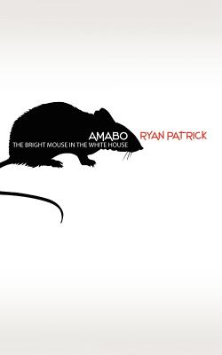Amabo: The Bright Mouse in the White House - Patrick, Ryan