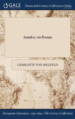 Amadea: Ein Roman - Ahlefeld, Charlotte Von