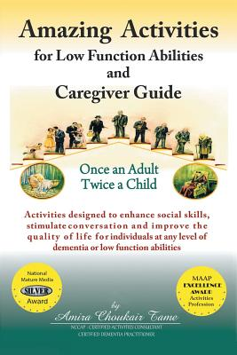 Amazing Activities for Low Function Abilities: And Caregiver Guide - Tame, Amira Choukair