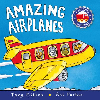 Amazing Airplanes - Mitton, Tony, and Parker, Ant