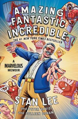 Amazing Fantastic Incredible: A Marvelous Memoir - Lee, Stan, and David, Peter, and Doran, Colleen