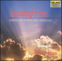 Amazing Grace: American Hymns and Spirituals - Robert Shaw Festival Singers