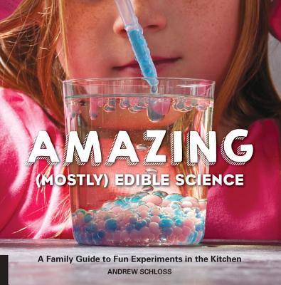 Amazing (Mostly) Edible Science: A Family Guide to Fun Experiments in the Kitchen - Schloss, Andrew