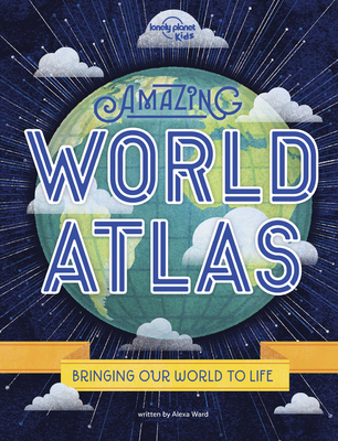 Amazing World Atlas 2: The World's in Your Hands - Kids, Lonely Planet, and Ward, Alexa