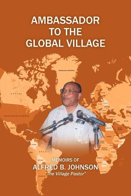 Ambassador to the Global Village - Johnson, Alfred B