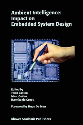 Ambient Intelligence: Impact on Embedded System Design - Basten, Twan (Editor), and Geilen, Marc (Editor), and Groot, Harmke de Philips (Editor)