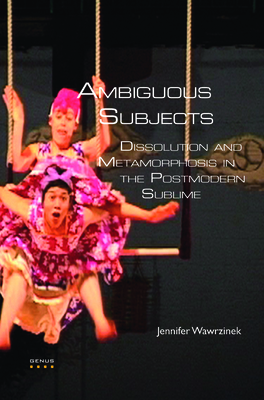 Ambiguous Subjects: Dissolution and Metamorphosis in the Postmodern Sublime - Wawrzinek, Jennifer
