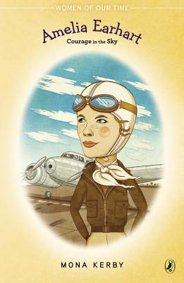 Amelia Earhart: Courage in the Sky - Kerby, Mona