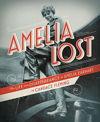 Amelia Lost: The Life and Disappearance of Amelia Earhart - Fleming, Candace