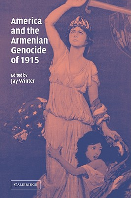 America and the Armenian Genocide of 1915 - Winter, Jay (Editor)