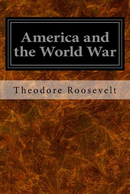 America and the World War - Roosevelt, Theodore