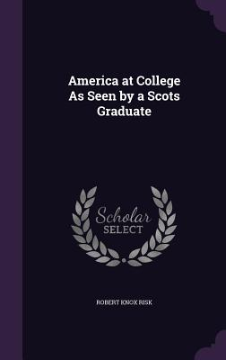 America at College as Seen by a Scots Graduate - Risk, Robert Knox