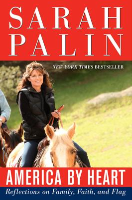 America by Heart: Reflections on Family, Faith, and Flag - Palin, Sarah