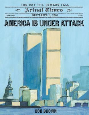 America Is Under Attack: September 11, 2001: The Day the Towers Fell - Brown, Don