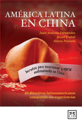 America Latina En China - Fernandez, Juan Antonio, and Cunat, Javier, and Puyuelo, Maria