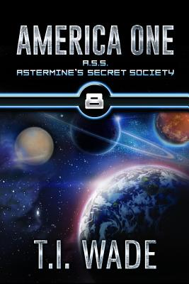 America One - A.S.S. (Book 8): Astermine's Secret Society - Wade, T I