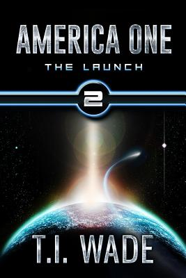 AMERICA ONE - The Launch (Book 2): The Launch - Wade, T I