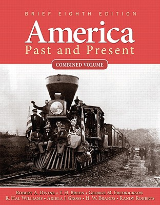 America Past and Present: Brief, Combined Volume - Divine, Robert A, Professor, and Breen, T H, and Fredrickson, George M